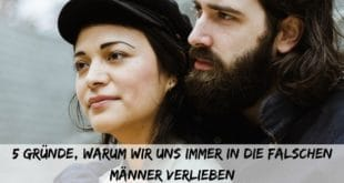 5 Gründe, warum wir uns immer in die falschen Männer verlieben